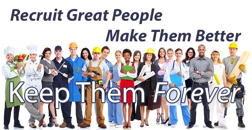 Recruit Great People, Make Them Better, Keep Them Forever